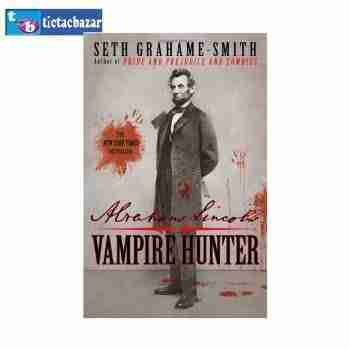 Abraham Lincoln Vampire Hunter Seth Grahame Smith